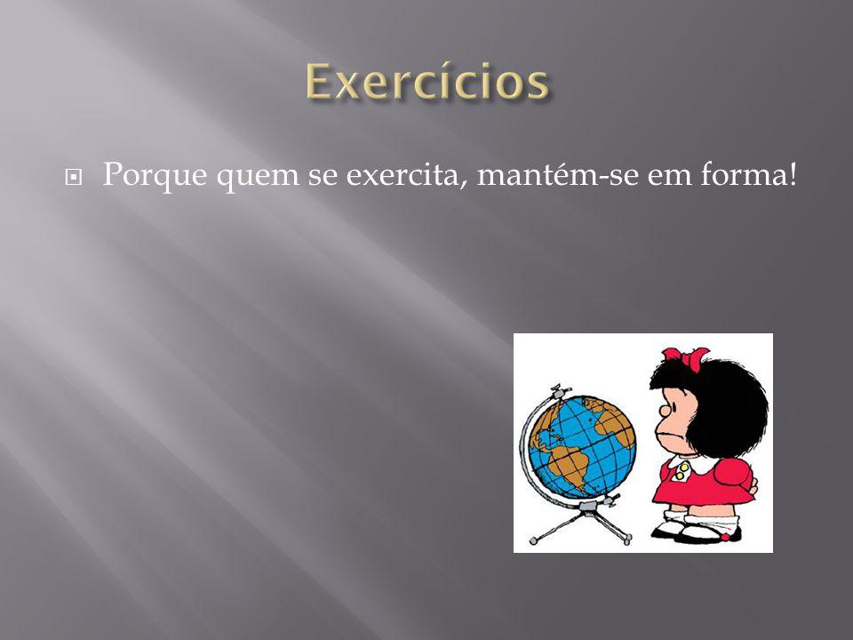 Exercícios Porque quem se exercita, mantém-se em forma!