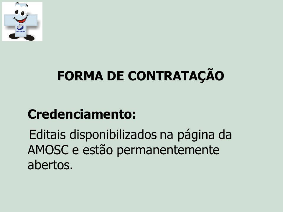 FORMA DE CONTRATAÇÃO Credenciamento: Editais disponibilizados na página da AMOSC e estão permanentemente abertos.