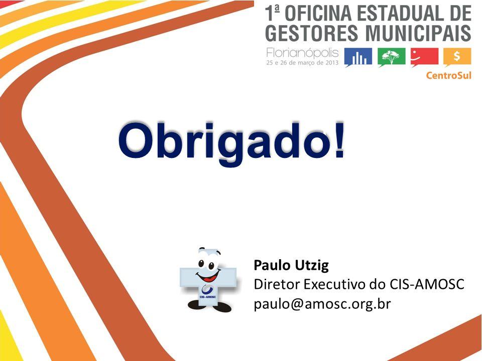 Obrigado! Paulo Utzig Diretor Executivo do CIS-AMOSC