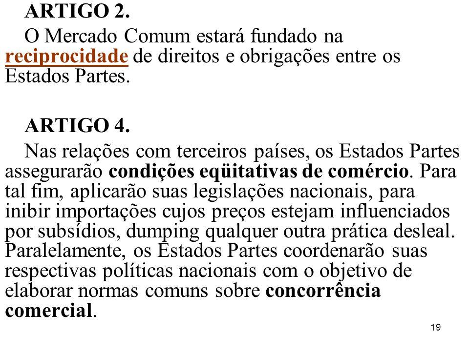 ARTIGO 2. O Mercado Comum estará fundado na reciprocidade de direitos e obrigações entre os Estados Partes.