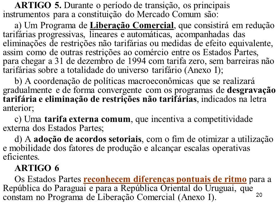 ARTIGO 5. Durante o período de transição, os principais instrumentos para a constituição do Mercado Comum são: