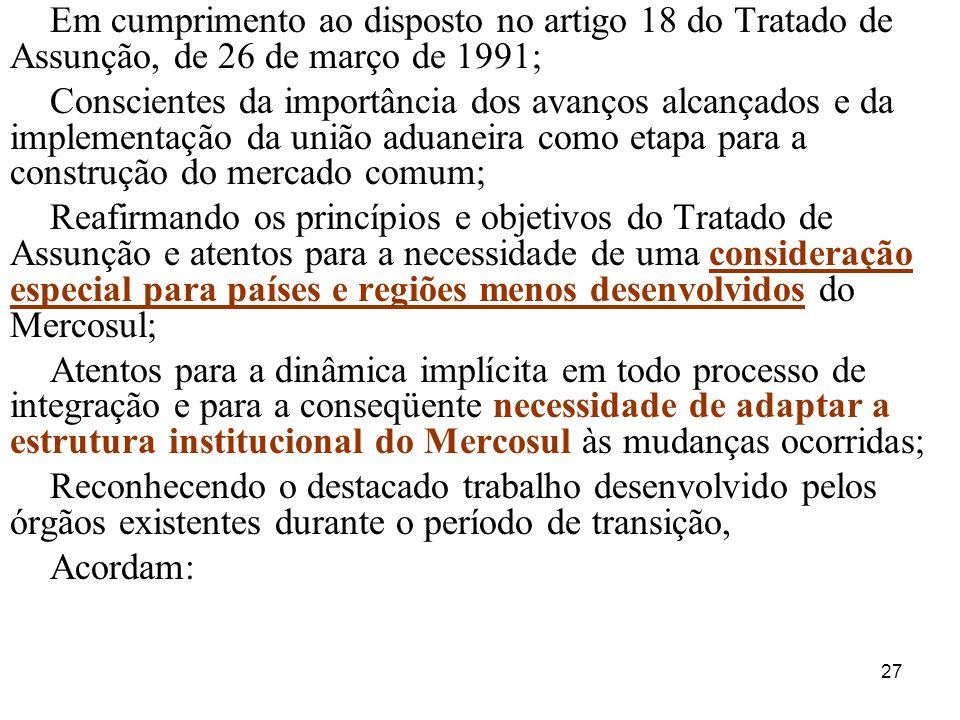 Em cumprimento ao disposto no artigo 18 do Tratado de Assunção, de 26 de março de 1991;