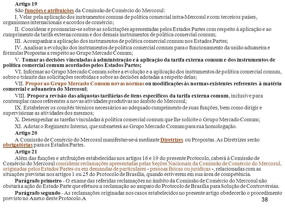 Artigo 19 São funções e atribuições da Comissão de Comércio do Mercosul: