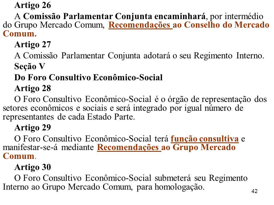 Artigo 26 A Comissão Parlamentar Conjunta encaminhará, por intermédio do Grupo Mercado Comum, Recomendações ao Conselho do Mercado Comum.