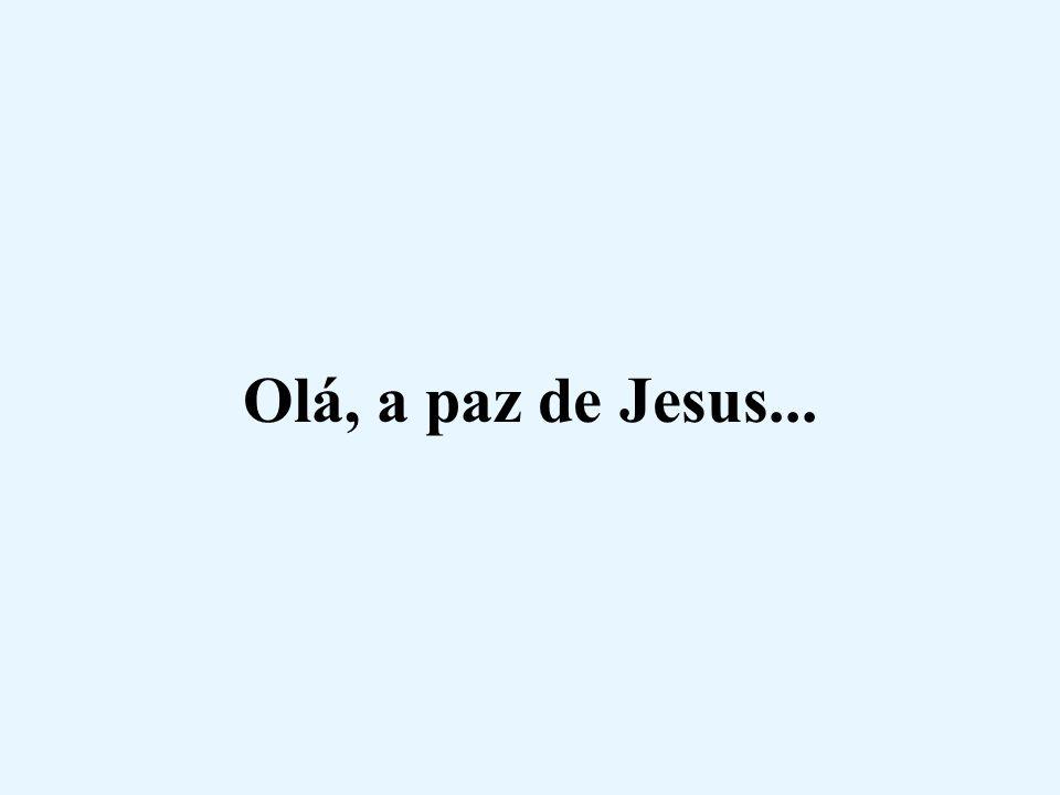 Olá, a paz de Jesus...