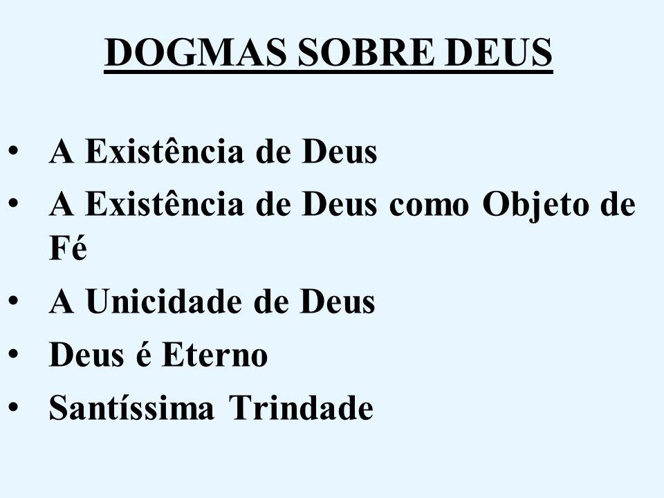 DOGMAS SOBRE DEUS A Existência de Deus
