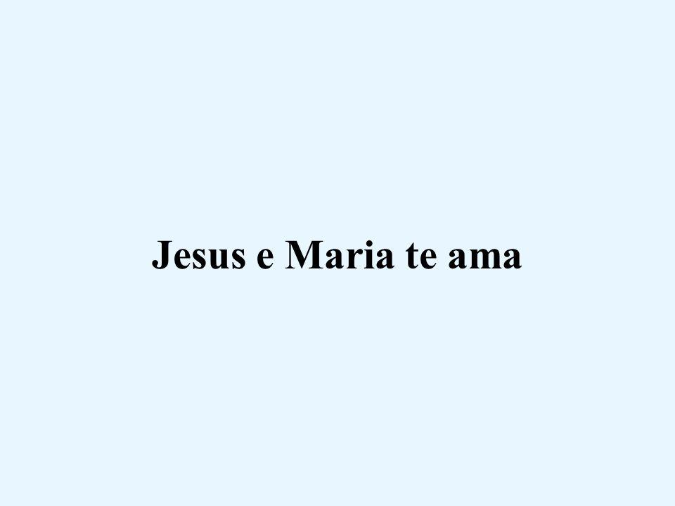 Jesus e Maria te ama