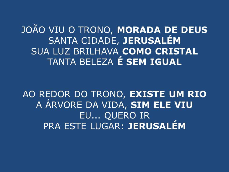 JOÃO VIU O TRONO, MORADA DE DEUS SANTA CIDADE, JERUSALÉM