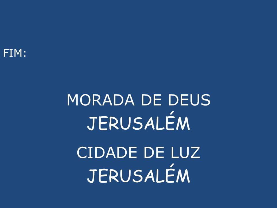 FIM: MORADA DE DEUS JERUSALÉM CIDADE DE LUZ