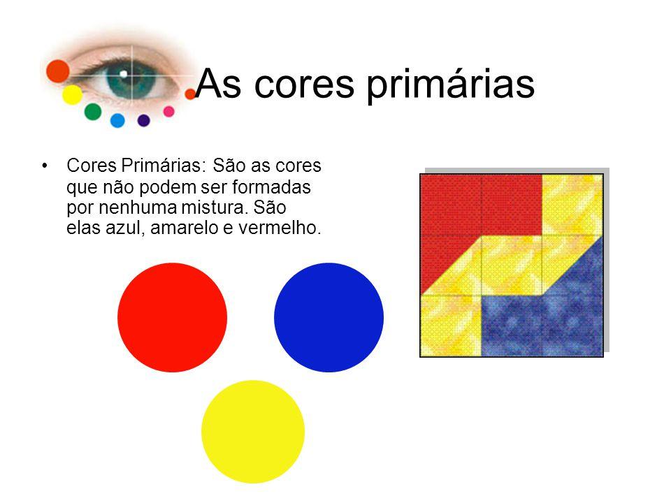 As cores primárias Cores Primárias: São as cores que não podem ser formadas por nenhuma mistura.