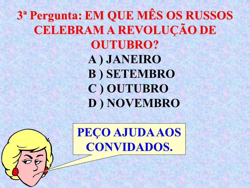 3ª Pergunta: EM QUE MÊS OS RUSSOS CELEBRAM A REVOLUÇÃO DE OUTUBRO