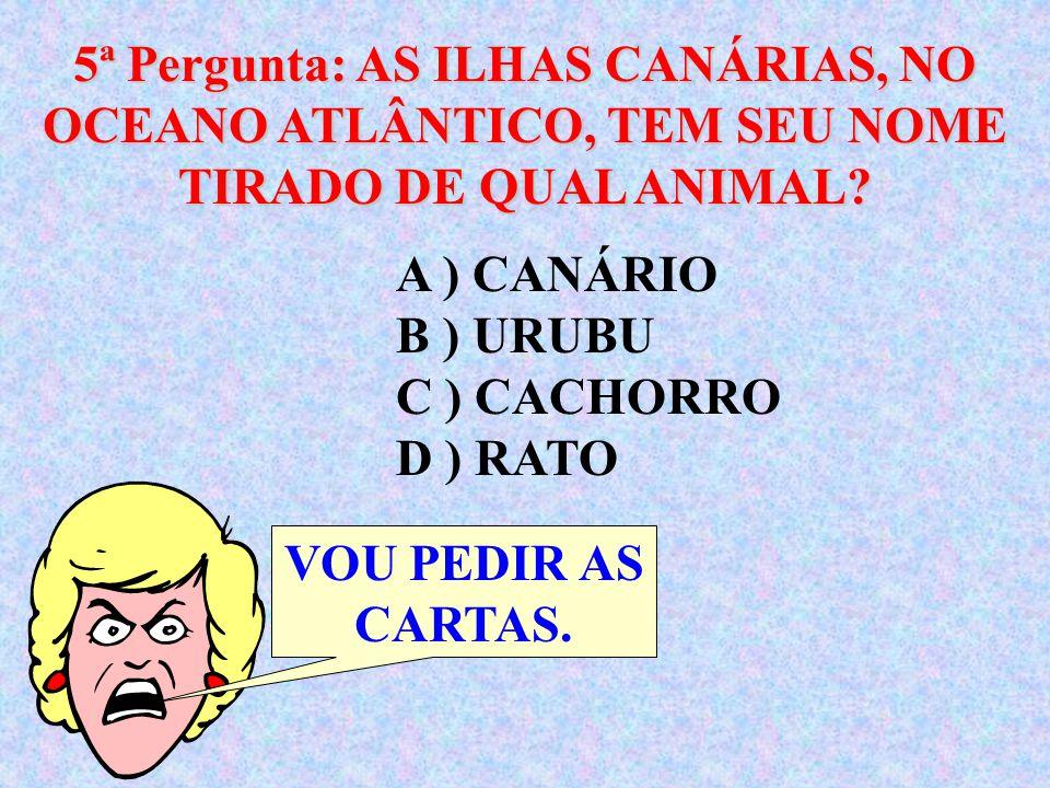 5ª Pergunta: AS ILHAS CANÁRIAS, NO OCEANO ATLÂNTICO, TEM SEU NOME TIRADO DE QUAL ANIMAL
