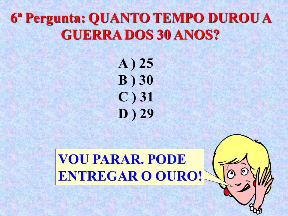 6ª Pergunta: QUANTO TEMPO DUROU A GUERRA DOS 30 ANOS