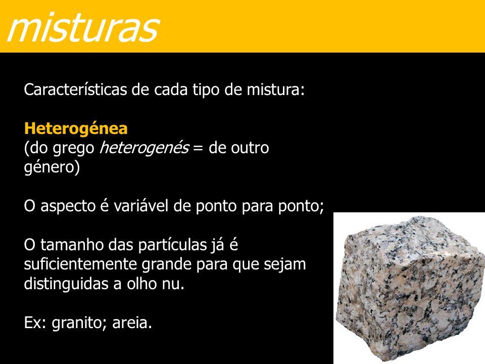 misturas Características de cada tipo de mistura: Heterogénea