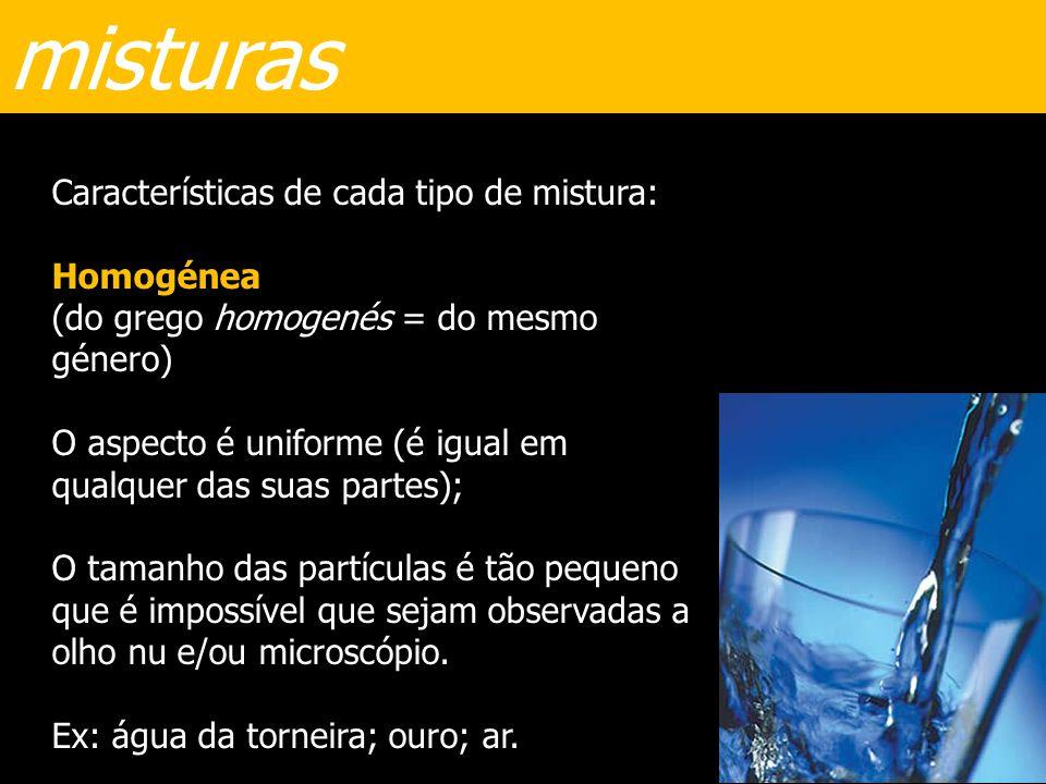 misturas Características de cada tipo de mistura: Homogénea