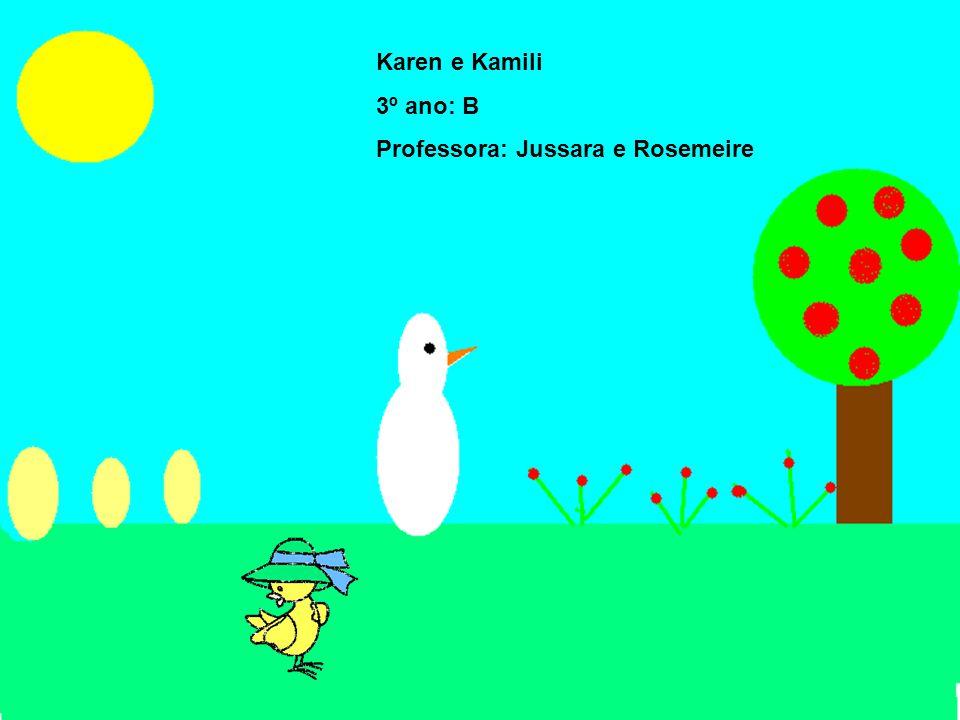Karen e Kamili 3º ano: B Professora: Jussara e Rosemeire