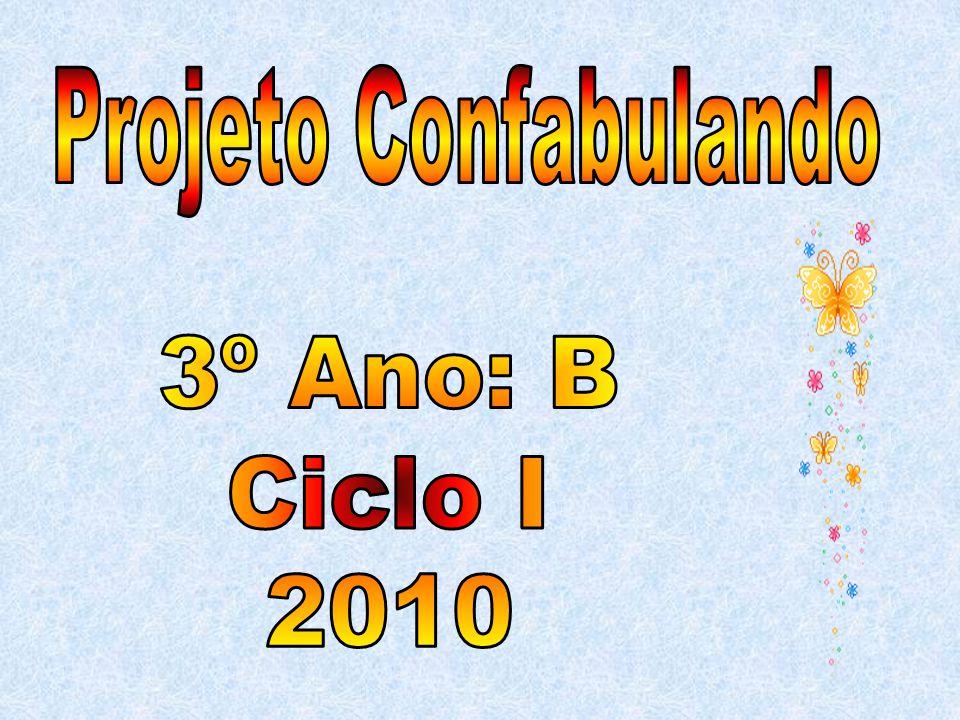Projeto Confabulando 3º Ano: B Ciclo I 2010