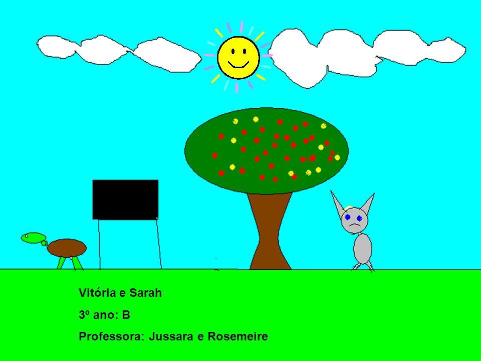 Vitória e Sarah 3º ano: B Professora: Jussara e Rosemeire