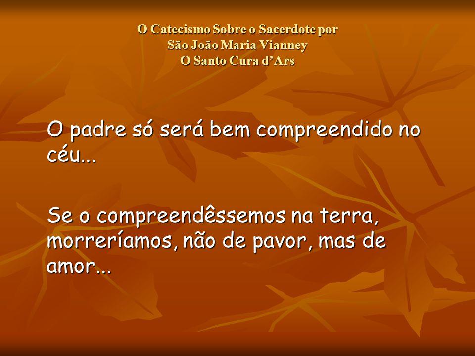 O padre só será bem compreendido no céu...