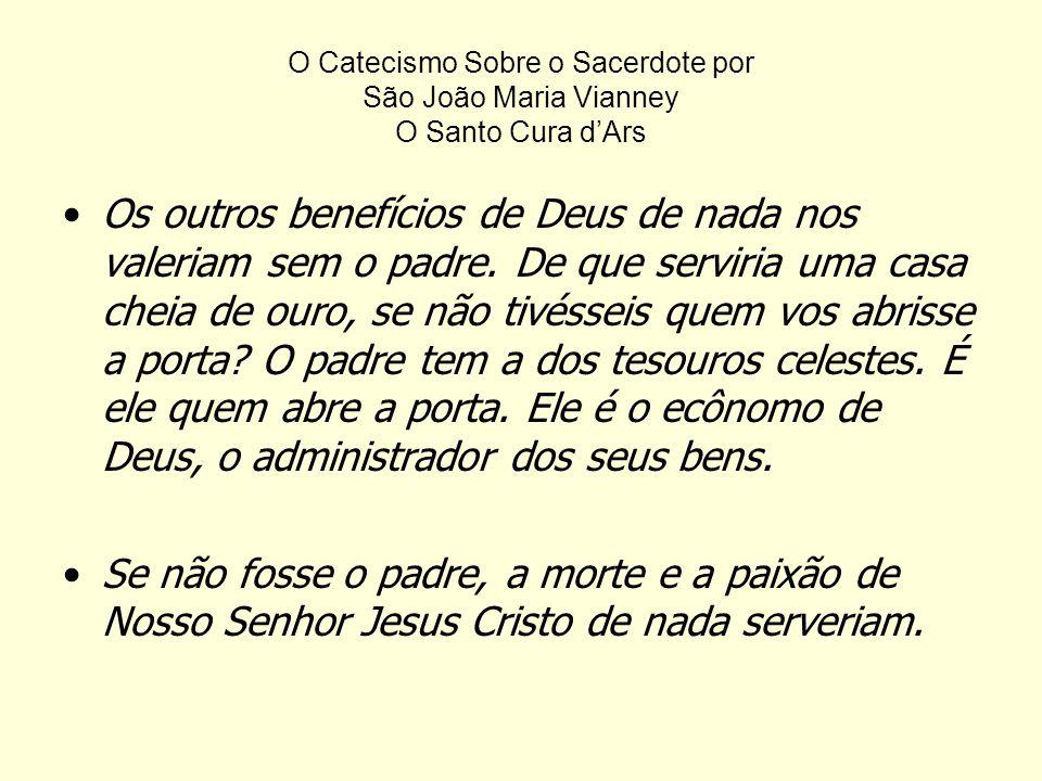 O Catecismo Sobre o Sacerdote por São João Maria Vianney O Santo Cura d'Ars