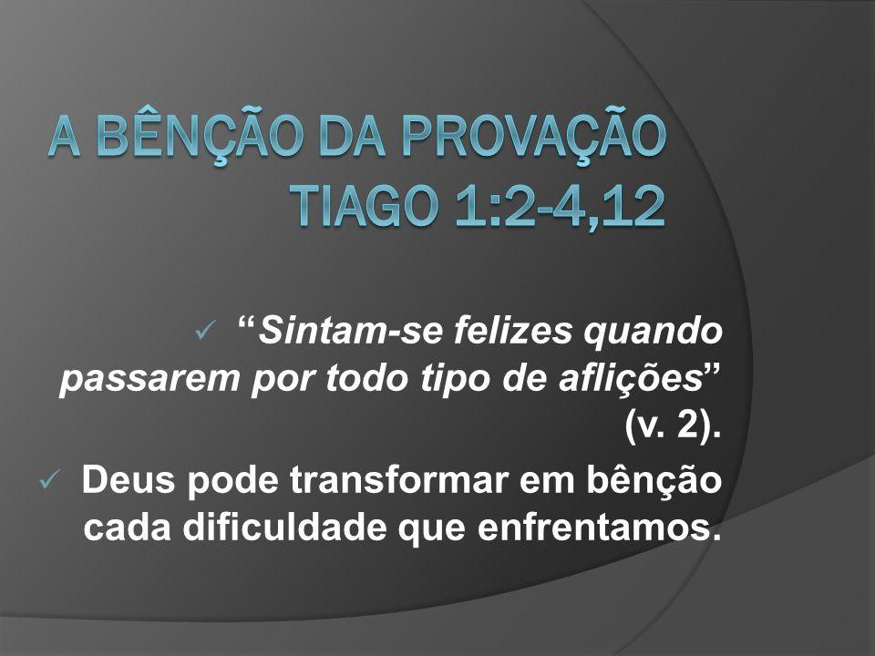 A BÊNÇÃO DA PROVAÇÃO TIAGO 1:2-4,12