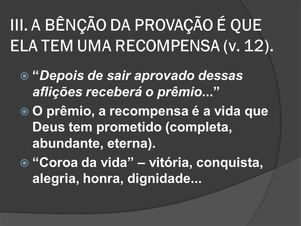 III. A BÊNÇÃO DA PROVAÇÃO É QUE ELA TEM UMA RECOMPENSA (v. 12).
