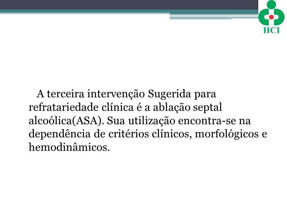 A terceira intervenção Sugerida para refratariedade clínica é a ablação septal alcoólica(ASA).