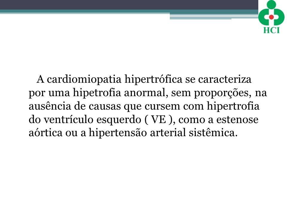 A cardiomiopatia hipertrófica se caracteriza por uma hipetrofia anormal, sem proporções, na ausência de causas que cursem com hipertrofia do ventrículo esquerdo ( VE ), como a estenose aórtica ou a hipertensão arterial sistêmica.
