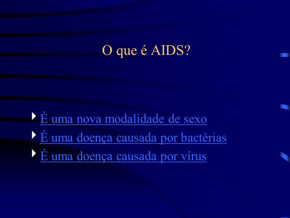 O que é AIDS É uma nova modalidade de sexo
