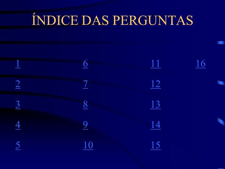 ÍNDICE DAS PERGUNTAS 1 6 11 16 2 7 12 3 8 13 4 9 14 5 10 15