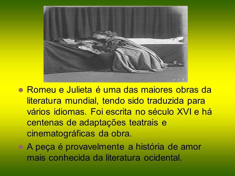 Romeu e Julieta é uma das maiores obras da literatura mundial, tendo sido traduzida para vários idiomas. Foi escrita no século XVI e há centenas de adaptações teatrais e cinematográficas da obra.