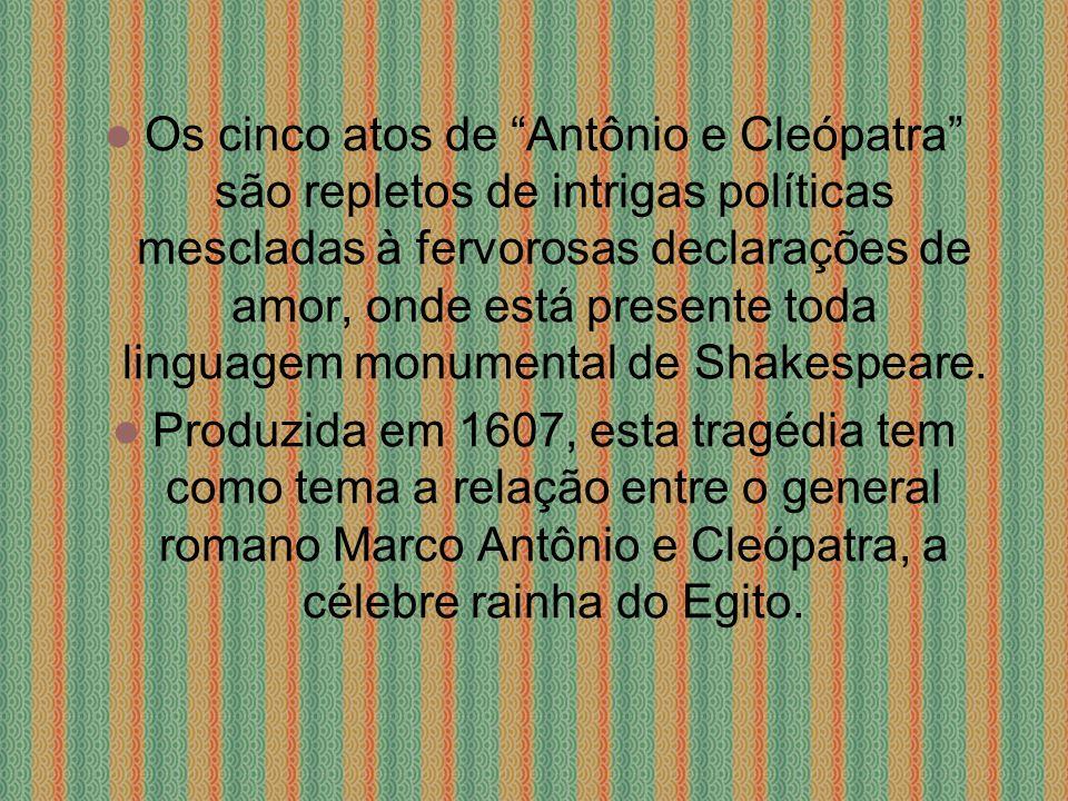 Os cinco atos de Antônio e Cleópatra são repletos de intrigas políticas mescladas à fervorosas declarações de amor, onde está presente toda linguagem monumental de Shakespeare.