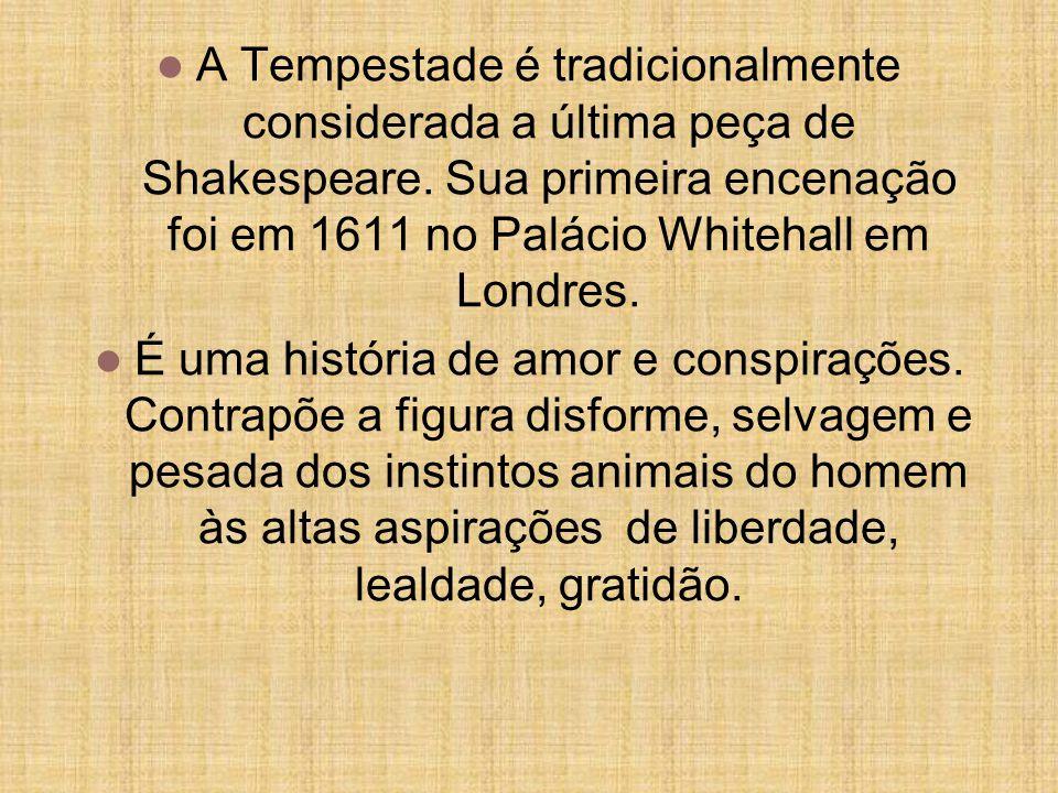A Tempestade é tradicionalmente considerada a última peça de Shakespeare. Sua primeira encenação foi em 1611 no Palácio Whitehall em Londres.