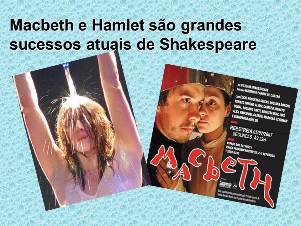 Macbeth e Hamlet são grandes sucessos atuais de Shakespeare