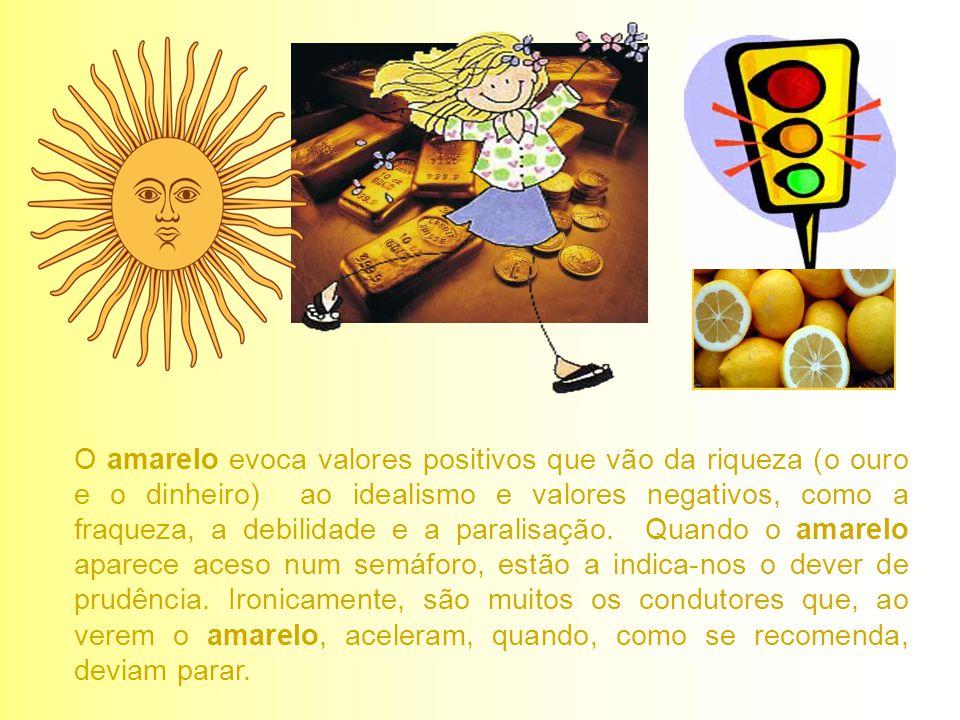 O amarelo evoca valores positivos que vão da riqueza (o ouro e o dinheiro) ao idealismo e valores negativos, como a fraqueza, a debilidade e a paralisação.