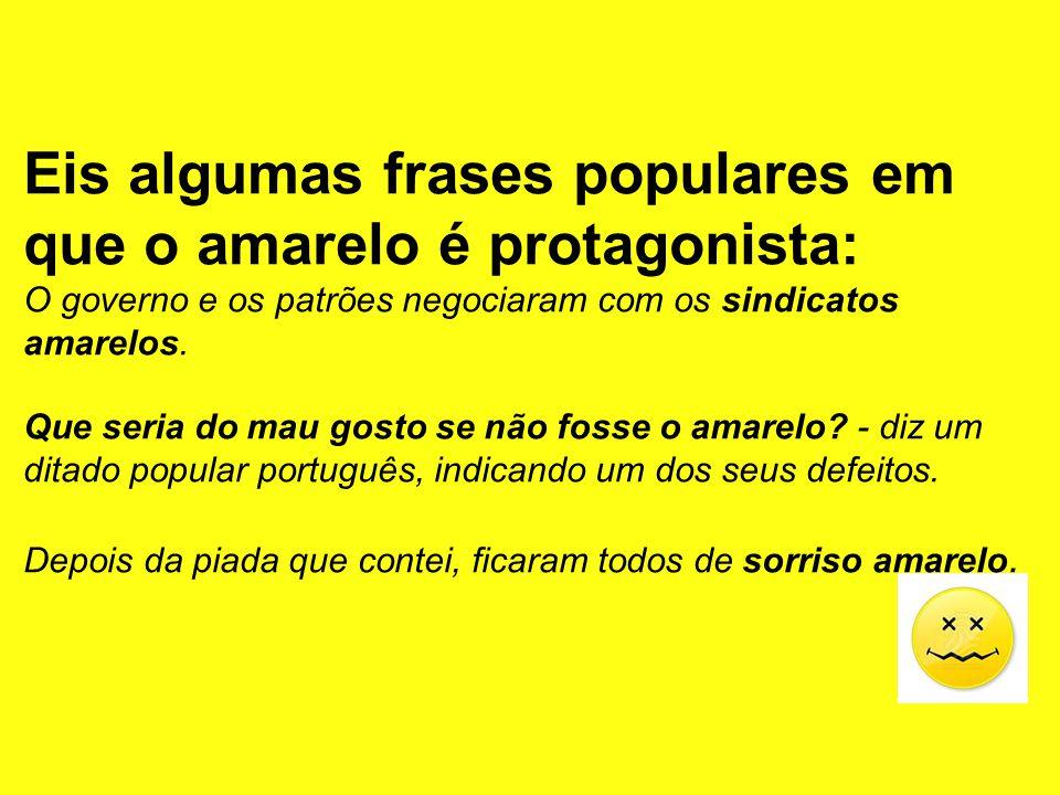 Eis algumas frases populares em que o amarelo é protagonista: