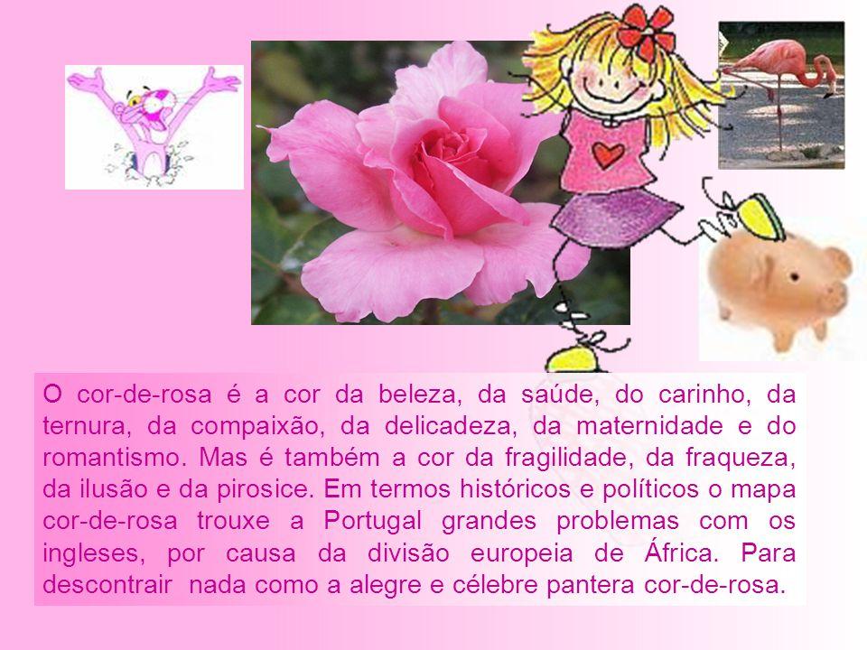 O cor-de-rosa é a cor da beleza, da saúde, do carinho, da ternura, da compaixão, da delicadeza, da maternidade e do romantismo.