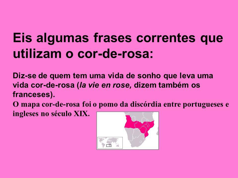 Eis algumas frases correntes que utilizam o cor-de-rosa: