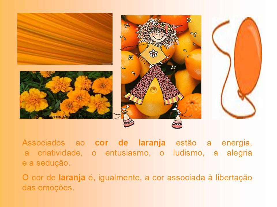 Associados ao cor de laranja estão a energia, a criatividade, o entusiasmo, o ludismo, a alegria e a sedução.