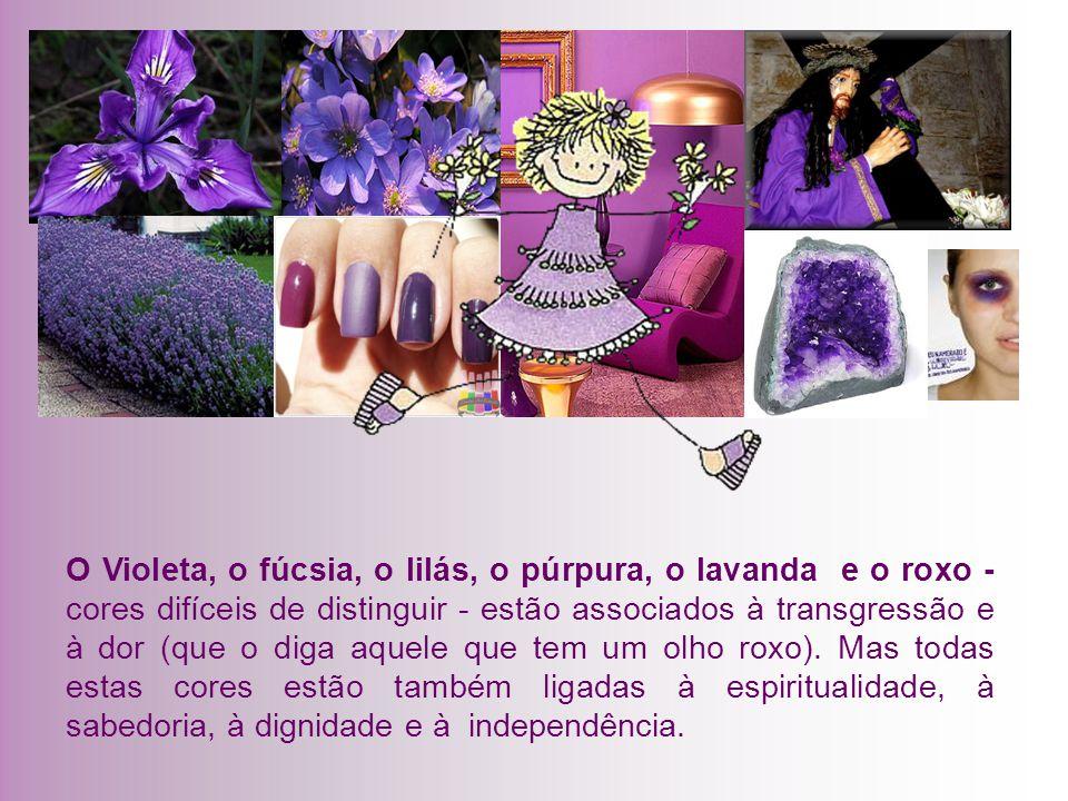 O Violeta, o fúcsia, o lilás, o púrpura, o lavanda e o roxo - cores difíceis de distinguir - estão associados à transgressão e à dor (que o diga aquele que tem um olho roxo).