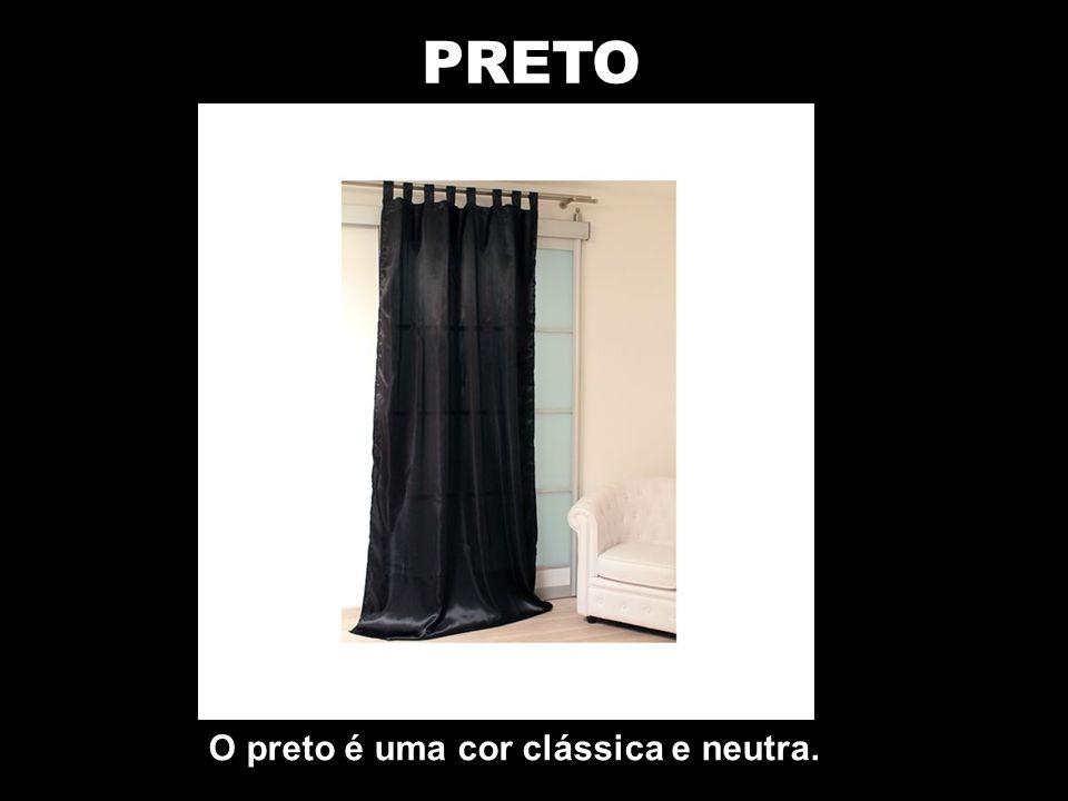 PRETO O preto é uma cor clássica e neutra.