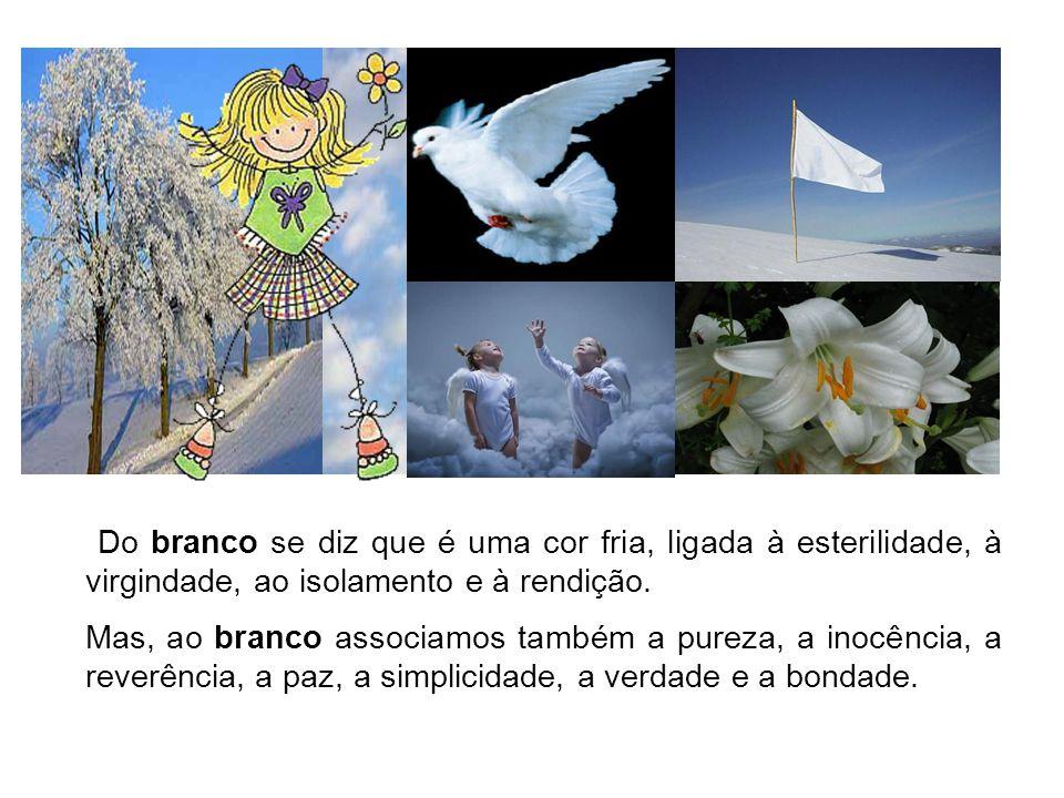 Do branco se diz que é uma cor fria, ligada à esterilidade, à virgindade, ao isolamento e à rendição.