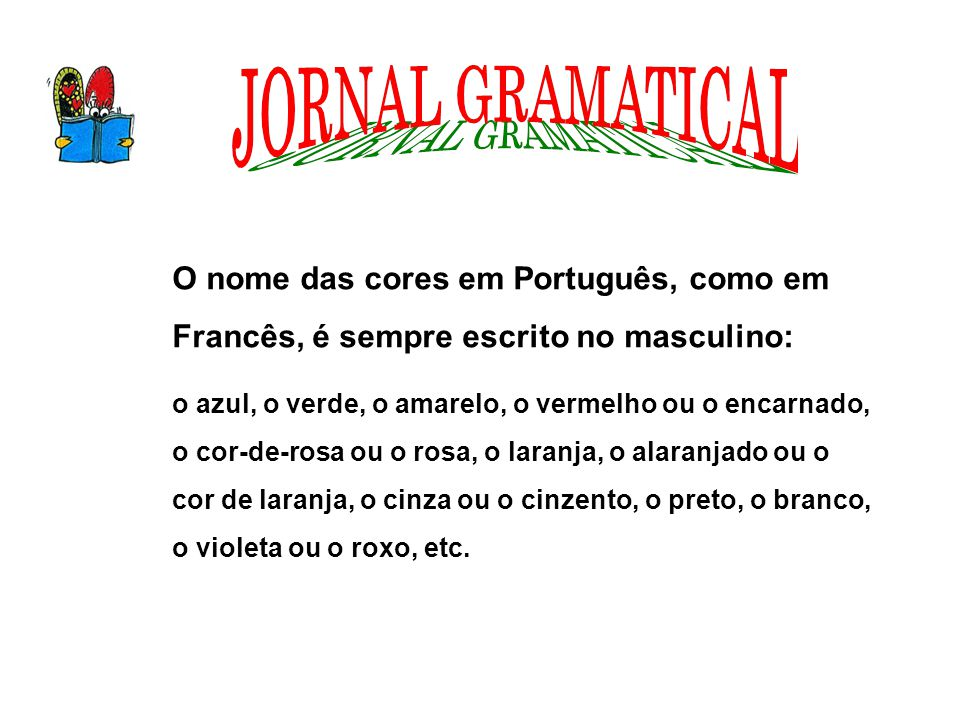 O nome das cores em Português, como em Francês, é sempre escrito no masculino: