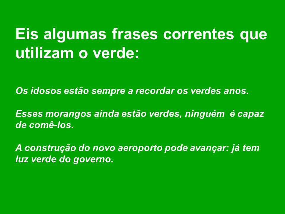 Eis algumas frases correntes que utilizam o verde: