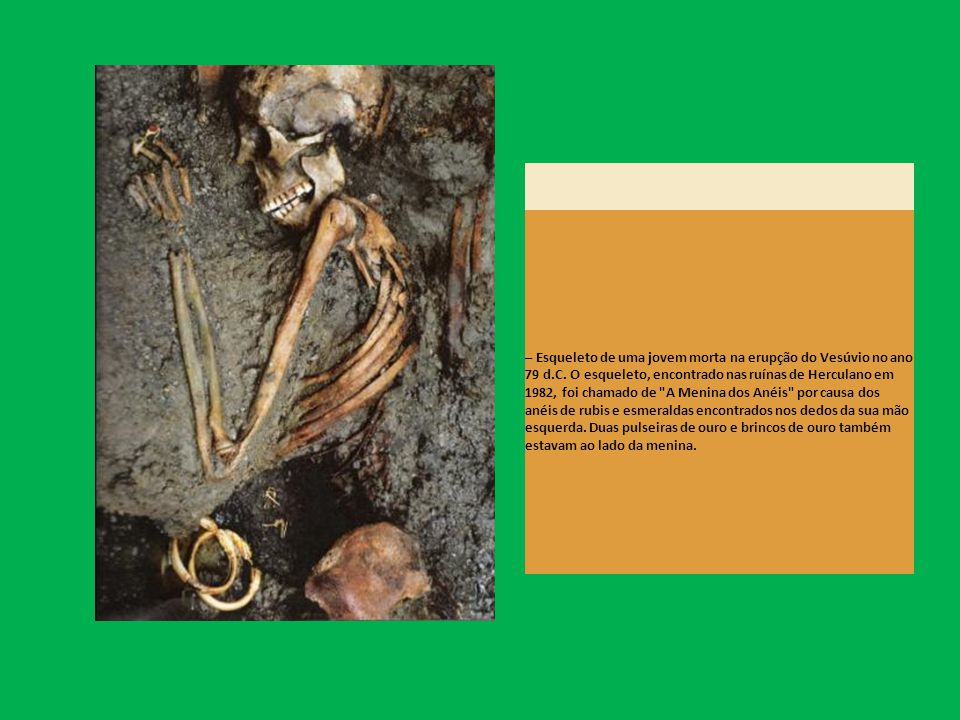 – Esqueleto de uma jovem morta na erupção do Vesúvio no ano 79 d. C