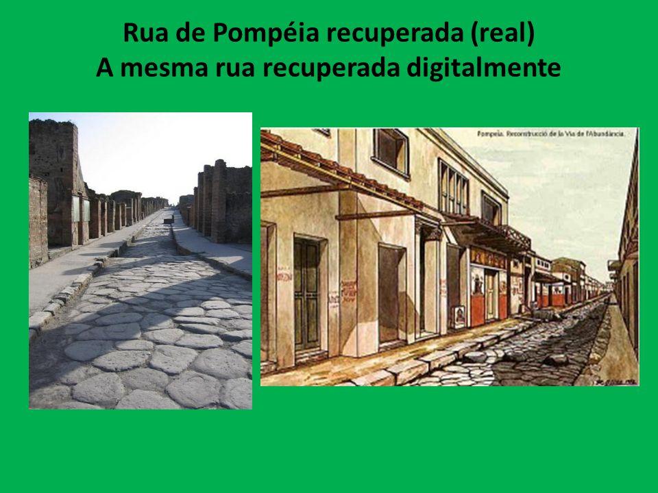 Rua de Pompéia recuperada (real) A mesma rua recuperada digitalmente