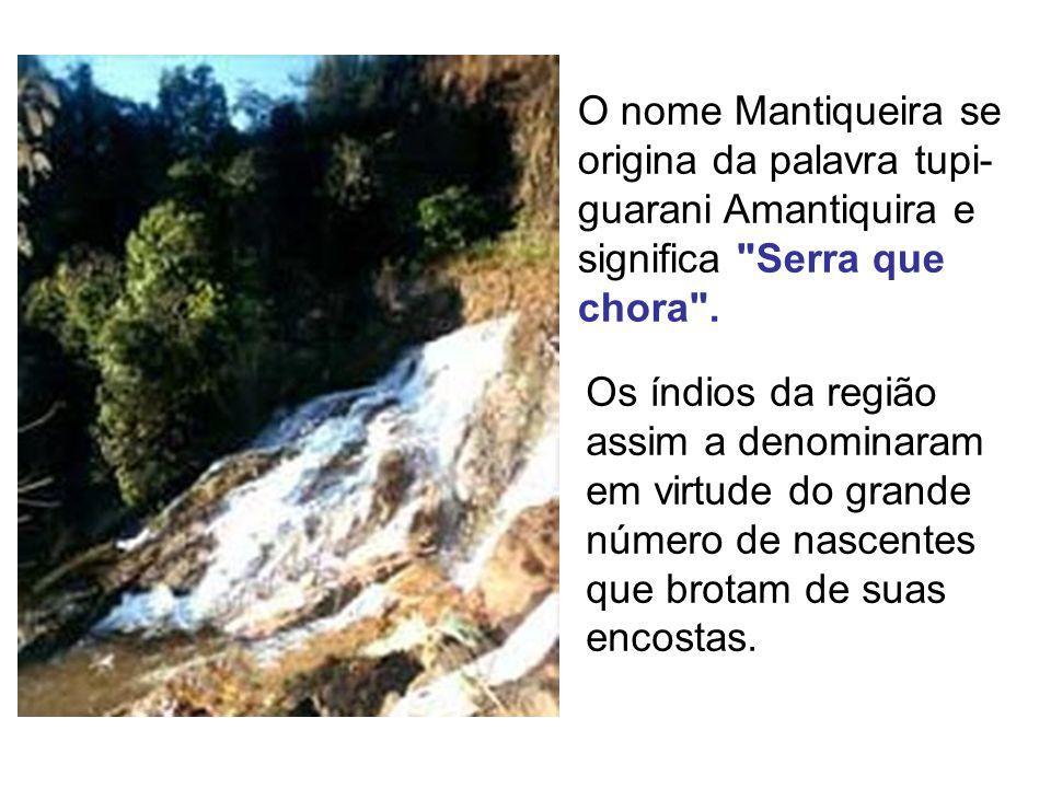 O nome Mantiqueira se origina da palavra tupi-guarani Amantiquira e significa Serra que chora .