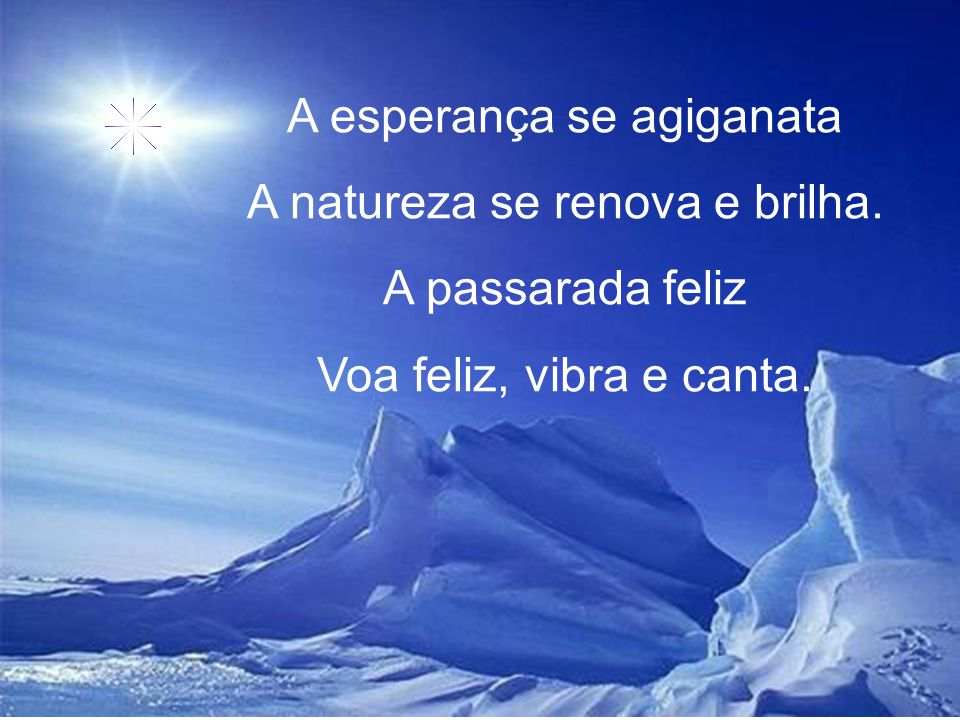 A esperança se agiganata A natureza se renova e brilha.