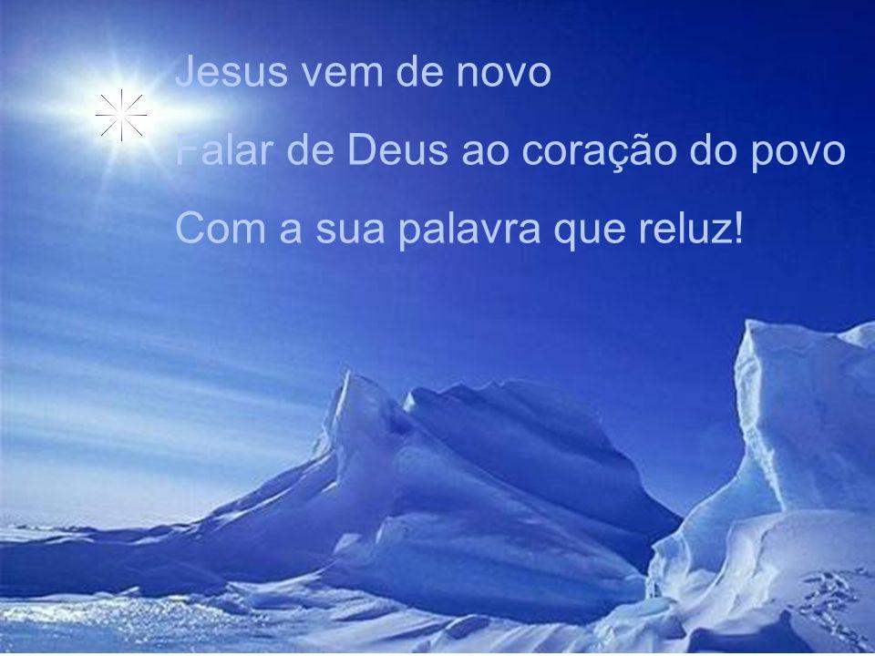 Jesus vem de novo Falar de Deus ao coração do povo Com a sua palavra que reluz!