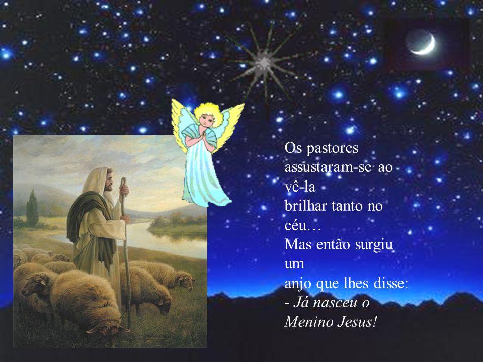 Os pastores assustaram-se ao vê-la. brilhar tanto no céu… Mas então surgiu um. anjo que lhes disse: